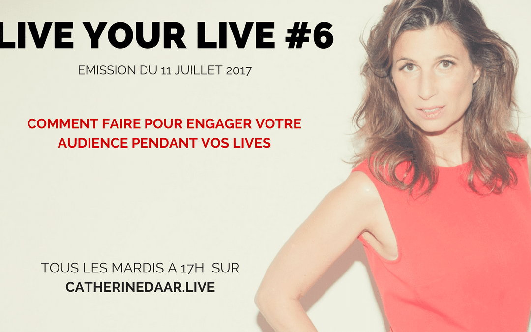 Comment engager son audience pendant les Live? Live Your Live émission #6