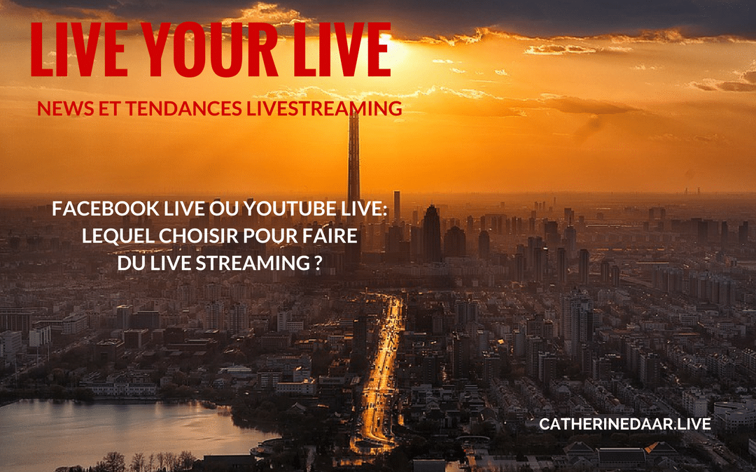 Facebook en direct ou YouTube Live: Lequel choisir pour faire du Live Streaming ?