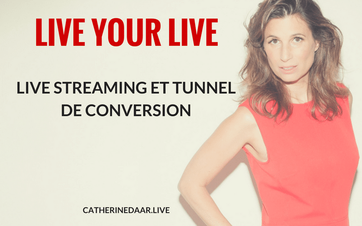 LIVE STREAMING ET TUNNEL DE CONVERSION